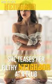 She Teases Her Filthy Neighbor At A Club (eBook, ePUB)