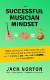 The Successful Musician Mindset: Proven Music Business Hacks and Tricks to Book More Gigs and Earn a Six Figure Income...Guaranteed! (eBook, ePUB)