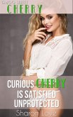 Curious Cherry Is Satisfied Unprotected (eBook, ePUB)