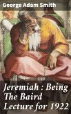 Jeremiah : Being The Baird Lecture for 1922 (eBook, ePUB)