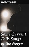 Some Current Folk-Songs of the Negro (eBook, ePUB)
