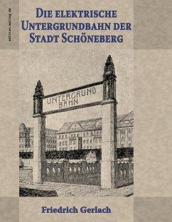 Die elektrische Untergrundbahn der Stadt Schöneberg
