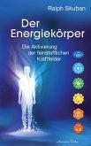 Der Energiekörper: Die Aktivierung der feinstofflichen Kraftfelder (eBook, ePUB)