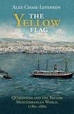 The Yellow Flag: Quarantine and the British Mediterranean World, 1780-1860