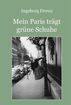 Mein Paris trägt grüne Schuhe - Drews, Ingeborg