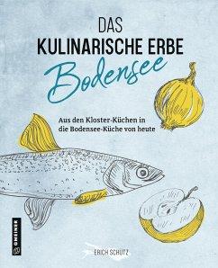 Das kulinarische Erbe des Bodensees - Schütz, Erich
