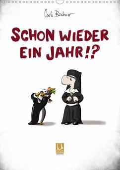 Carlo Büchner - SCHON WIEDER EIN JAHR !? (Wandkalender 2021 DIN A3 hoch)