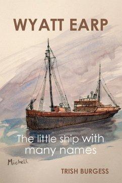 Wyatt Earp: The little ship with many names - Burgess, Trish