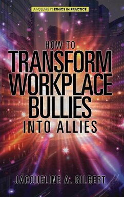 How to Transform Workplace Bullies into Allies (HC)