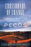 Crossroads of Change, Volume 4: The People and the Land of Pecos