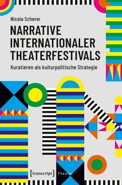 Narrative internationaler Theaterfestivals (eBook, PDF) - Scherer, Nicola