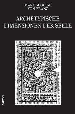 Archetypische Dimensionen der Seele (Ausgewählte Schriften Band 4) (eBook, ePUB) - Franz, Marie-Louise Von