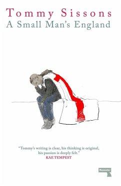 A Small Man's England (eBook, ePUB) - Sissons, Tommy