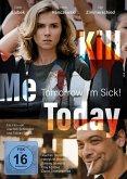Kill Me Today,Tomorrow I'm Sick!