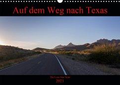 Auf dem Weg nach Texas (Wandkalender 2021 DIN A3 quer)