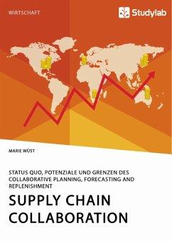 Supply Chain Collaboration. Status quo, Potenziale und Grenzen des Collaborative Planning, Forecasting and Replenishment (eBook, PDF)