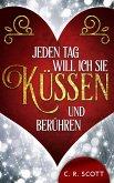Jeden Tag Will Ich Sie Küssen Und Berühren (eBook, ePUB)