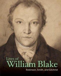Lives of William Blake - Robinson, Henry Crabb; Smith, John Thomas; Gilchrist, Alexander