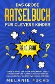 Das große Rätselbuch für clevere Kinder (ab 10 Jahre): Geniale Rätsel und brandneue Knobelspiele für Mädchen und Jungen. Logisches Denken und Konzentration spielend einfach steigern (eBook, ePUB)