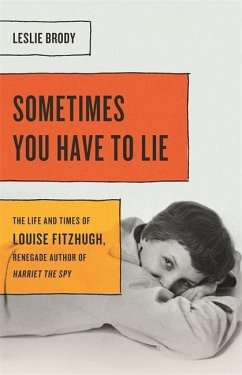 Sometimes You Have to Lie: The Life and Times of Louise Fitzhugh, Renegade Author of Harriet the Spy - Brody, Leslie