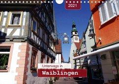 Unterwegs in Waiblingen (Wandkalender 2021 DIN A4 quer)