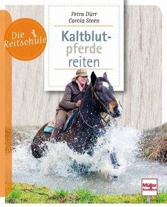 Kaltblutpferde reiten - Dürr, Petra;Steen, Carola