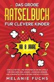 Das große Rätselbuch für clevere Kinder (ab 8 Jahre): Geniale Rätsel und brandneue Knobelspiele für Mädchen und Jungen. Logisches Denken und Konzentration spielend einfach steigern (eBook, ePUB)