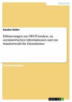 Erläuterungen zur SWOT-Analyse, zu asymmetrischen Informationen und zur Standortwahl für Dienstleister (eBook, PDF)
