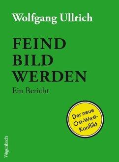Feindbild werden - Ullrich, Wolfgang