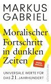 Moralischer Fortschritt in dunklen Zeiten (eBook, ePUB)