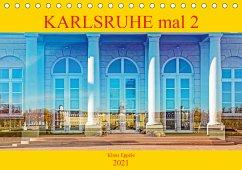 Karlsruhe mal 2 (Tischkalender 2021 DIN A5 quer)