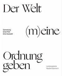 Der Welt (m)eine Ordnung geben. Die Sammlung Ernst Ploil - Eine Auswahl