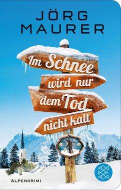 Im Schnee wird nur dem Tod nicht kalt / Kommissar Jennerwein ermittelt Bd.11 - Maurer, Jörg