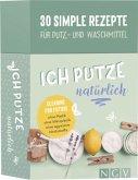 Ich putze natürlich - 30 simple Rezepte für Putz- und Waschmittel