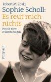 Sophie Scholl: Es reut mich nichts (eBook, ePUB)