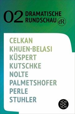 Dramatische Rundschau 02 (eBook, ePUB) - Celkan, Ebru Nihan; Khuen-Belasi, Eleonore; Küspert, Annalena; Kutschke, Svealena; Nolte, Jakob; Palmetshofer, Ewald; Perle, Thomas; Stuhler, Nele