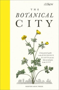 The Botanical City: A Busy Person's Guide to the Wondrous Plants to Find, Eat and Grow in the City - Dove, Helena; Ades, Harry; Kew, Royal Botanic Garden
