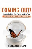 Coming Out: How to Reclaim Your Power and Live Your Authentic Truth to Create Major Life Impact!