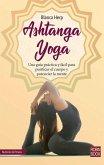 Ashtanga Yoga: Una Guía Práctica Y Fácil Para Purificar El Cuerpo Y Potenciar La Mente