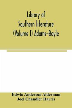 Library of southern literature (Volume I) Adams-Boyle - Anderson Alderman, Edwin; Chandler Harris, Joel