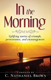 In the Morning: Uplifting stories of triumph, perseverance, and encouragement