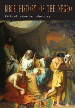 Bible History of the Negro - Morrisey, Richard Alburtus