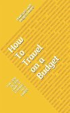 How To Travel On a Budget: Your Step By Step Guide To Traveling On a Budget