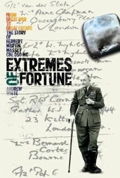 Extremes of Fortune: From Great War to Great Escape. the Story of Herbert Martin Massey, Cbe, Dso, MC - White, Andrew