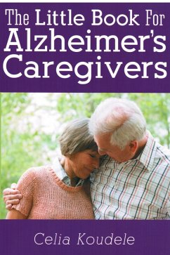 The Little Book for Alzheimer's Caregivers (eBook, ePUB) - Koudele, Celia