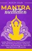 Mantra Meditation: Guided Meditation to Transforming Oneself With Self-Healing Techniques, Awakening Your Chakras, and Unlocking Your Spirit With Yoga and Positive Affirmations (eBook, ePUB)
