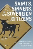 Saints, Sinners, and Sovereign Citizens: The Endless War Over the West's Public Lands