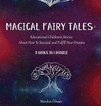 Magical Fairy Tales: Educational Children's Stories About How To Succeed and Fulfill Your Dreams