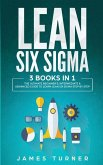 Lean Six Sigma: 3 Books in 1 - The Ultimate Beginner's, Intermediate & Advanced Guide to Learn Lean Six Sigma Step by Step