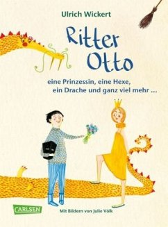 Ritter Otto, eine Prinzessin, eine Hexe, ein Drache und ganz viel mehr ... (Mängelexemplar) - Wickert, Ulrich